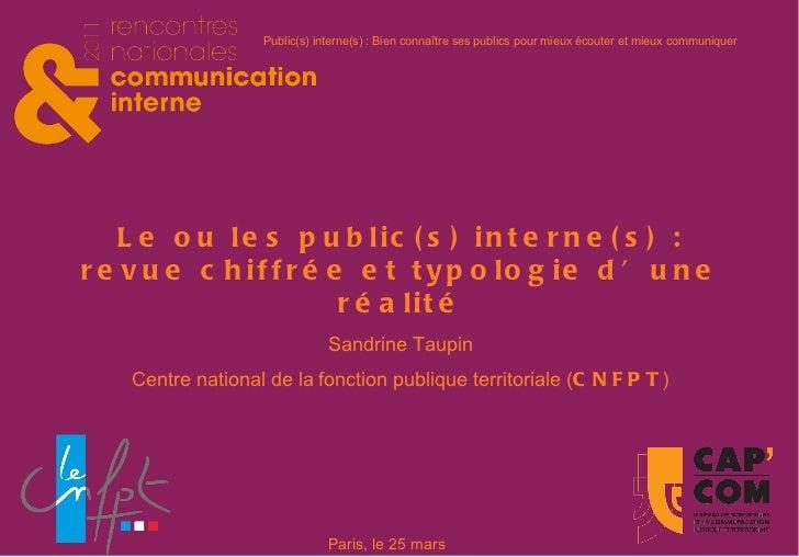 Le ou les public(s) interne(s) : revue chiffrée et typologie d'une réalité Sandrine Taupin Centre national de la fonction ...