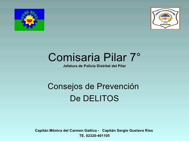 Comisaria Pilar 7°               Jefatura de Policía Distrital del Pilar           Consejos de Prevención            De DE...