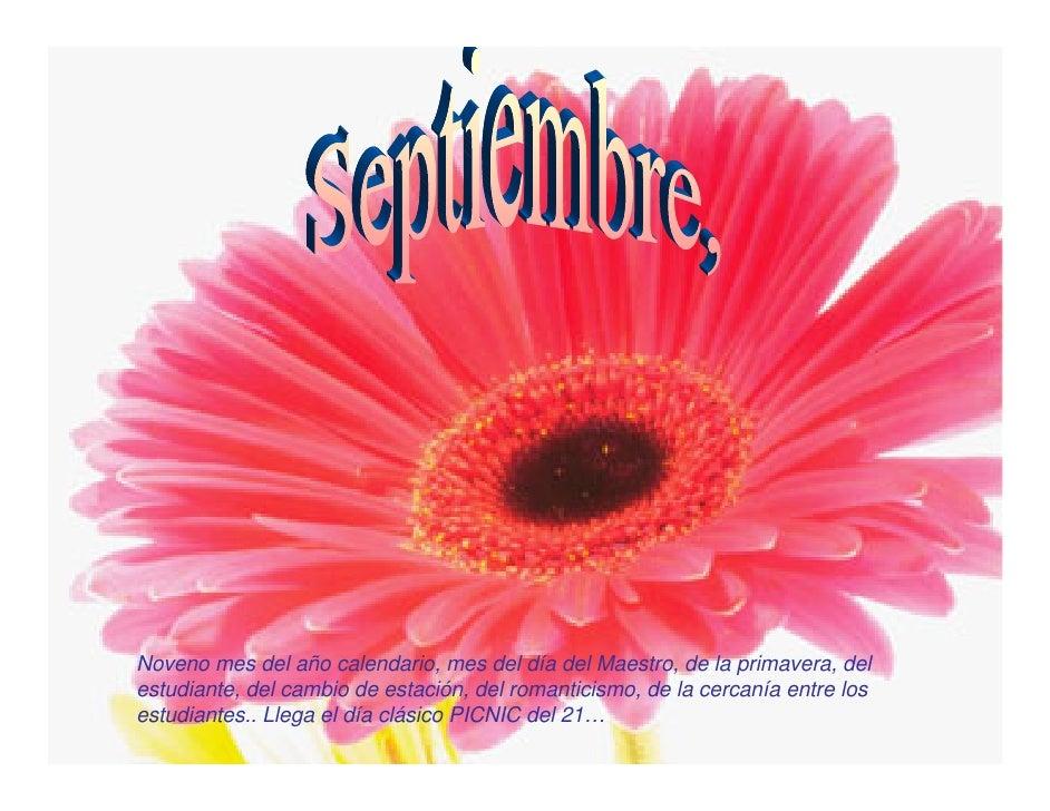 Noveno mes del año calendario, mes del día del Maestro, de la primavera, del estudiante, del cambio de estación, del roman...