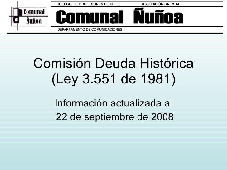 Comisión Deuda Histórica (Ley 3.551 de 1981) Información actualizada al 22 de septiembre de 2008