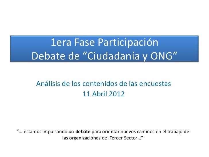 """1era Fase Participación      Debate de """"Ciudadanía y ONG""""        Análisis de los contenidos de las encuestas              ..."""