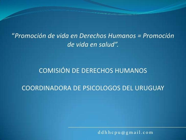 """""""Promoción de vida en Derechos Humanos = Promoción<br />de vida en salud"""".<br />COMISIÓN DE DERECHOS HUMANOS<br />COORDINA..."""