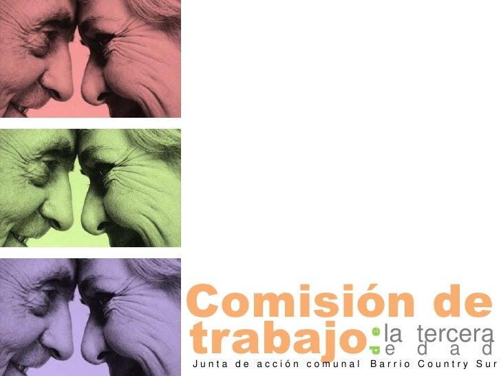 Comisión de<br />trabajo<br />la  tercera<br />d  e<br />e    d    a    d<br />J u n t a   d e   a c c i ó n   c o m u n a...