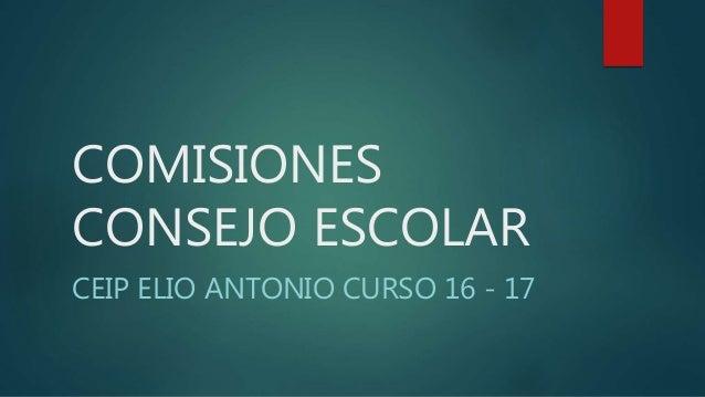 COMISIONES CONSEJO ESCOLAR CEIP ELIO ANTONIO CURSO 16 - 17