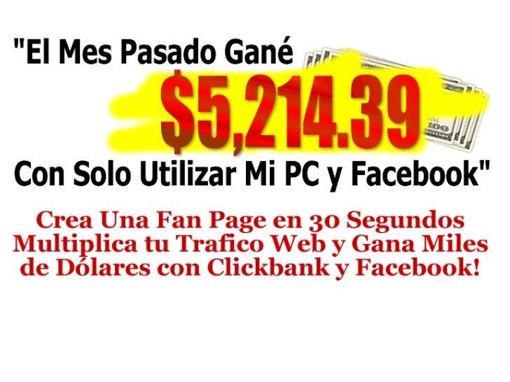 • Ganas dinero desde casa con Facebook, sin conocimientos  avanzados de computadoras• Creas tu propia pagina de Fans en me...