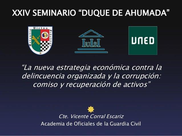 """XXIV SEMINARIO """"DUQUE DE AHUMADA""""  """"La nueva estrategia económica contra la delincuencia organizada y la corrupción: comis..."""