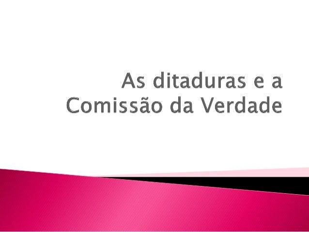    Ditadura Vargas   Ditadura Militar   Comissão da Verdade