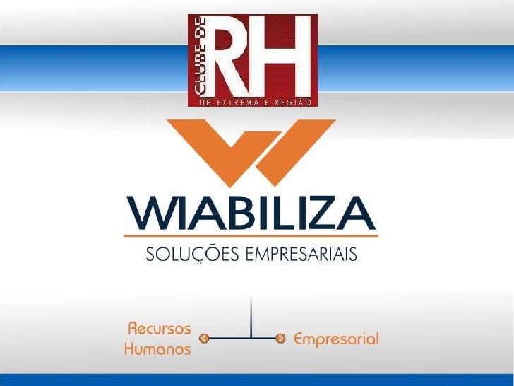 © 2012. Wiabiliza Soluções Empresariais. (11) 5584-8570 | www.wiabiliza.com.br® 2012 Wiabiliza. Todos Direitos Reservados ...