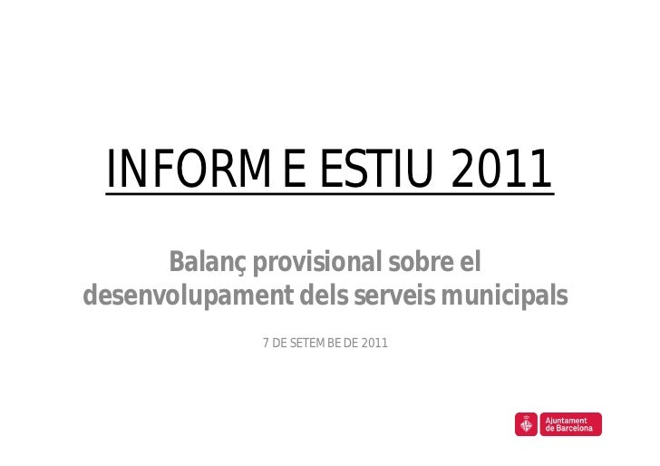 INFORME ESTIU 2011      Balanç provisional sobre eldesenvolupament dels serveis municipals              7 DE SETEMBE DE 2011