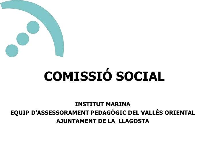 COMISSIÓ SOCIAL INSTITUT MARINA EQUIP D'ASSESSORAMENT PEDAGÒGIC DEL VALLÈS ORIENTAL AJUNTAMENT DE LA  LLAGOSTA