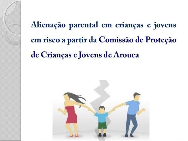 Alienação parental em crianças e jovens em risco a partir da Comissão de Proteção de Crianças e Jovens de Arouca