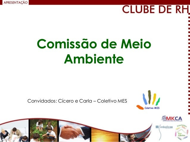 Comissão de Meio      AmbienteConvidados: Cícero e Carla – Coletivo MES