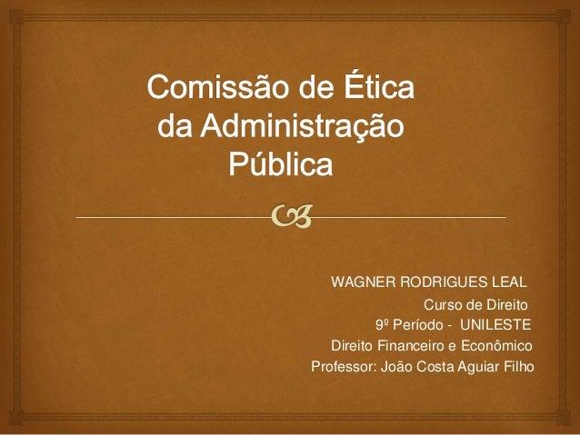 WAGNER RODRIGUES LEAL Curso de Direito 9º Período - UNILESTE Direito Financeiro e Econômico Professor: João Costa Aguiar F...