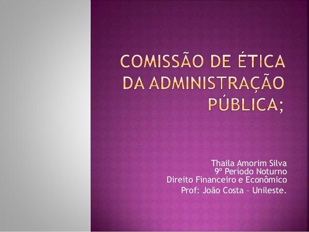 Thaila Amorim Silva 9º Período Noturno Direito Financeiro e Econômico Prof: João Costa – Unileste.