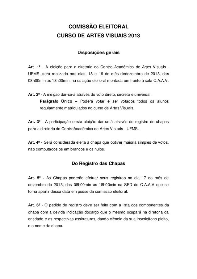 COMISSÃO ELEITORAL CURSO DE ARTES VISUAIS 2013 Disposições gerais Art. 1º - A eleição para a diretoria do Centro Acadêmico...