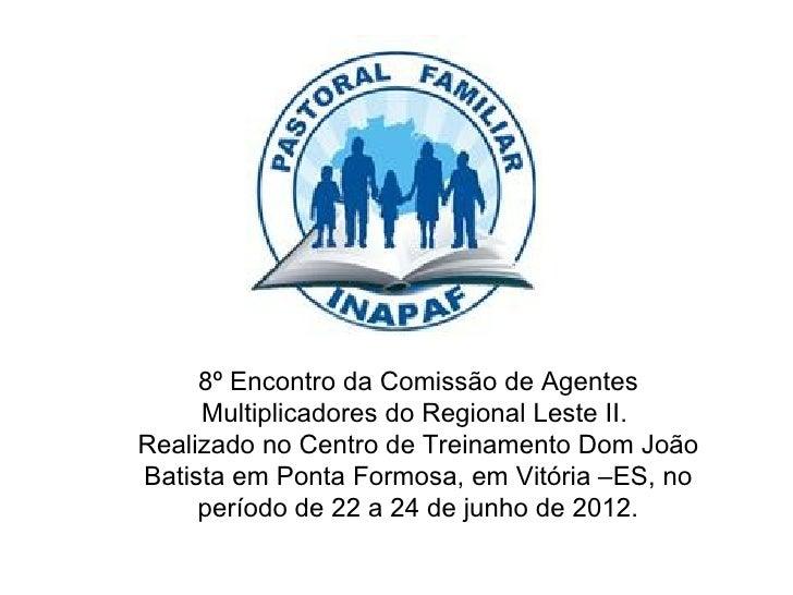 8º Encontro da Comissão de Agentes     Multiplicadores do Regional Leste II.Realizado no Centro de Treinamento Dom JoãoBat...