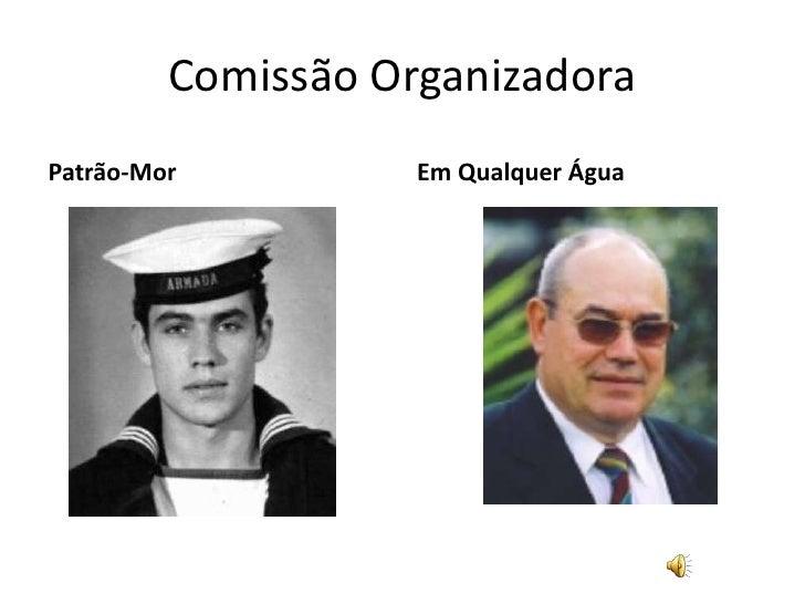 Comissão Organizadora<br />Patrão-Mor<br />Em Qualquer Água<br />