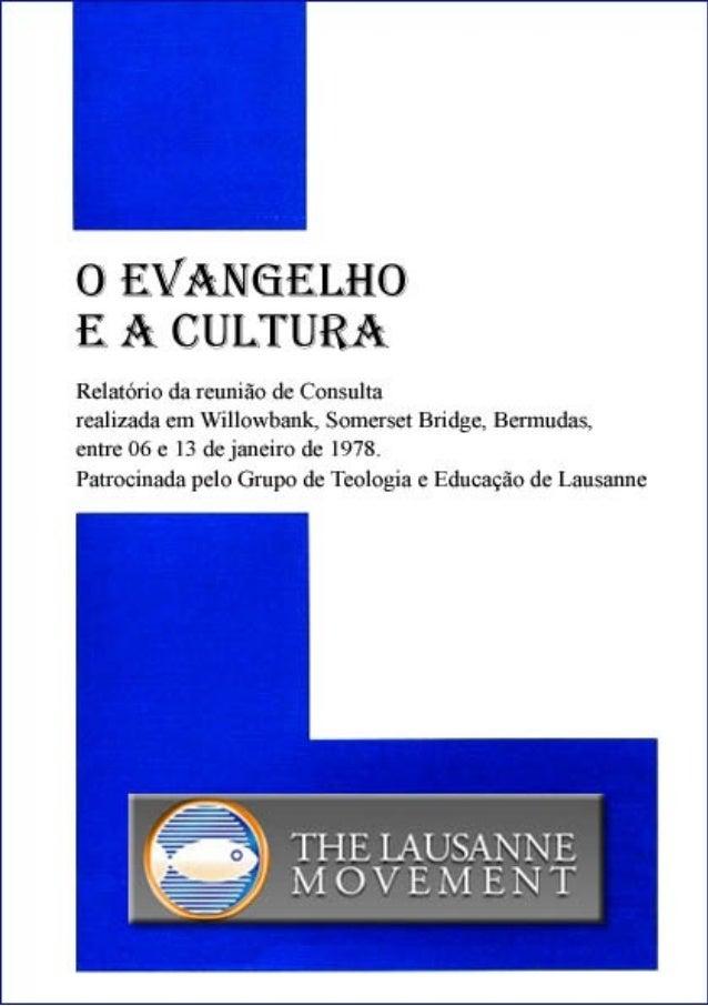 O EVANGELHOE A CULTURARelatório da reunião de Consultarealizada em Willowbank, Somerset Bridge, Bermudas,entre 06 e 13 de ...
