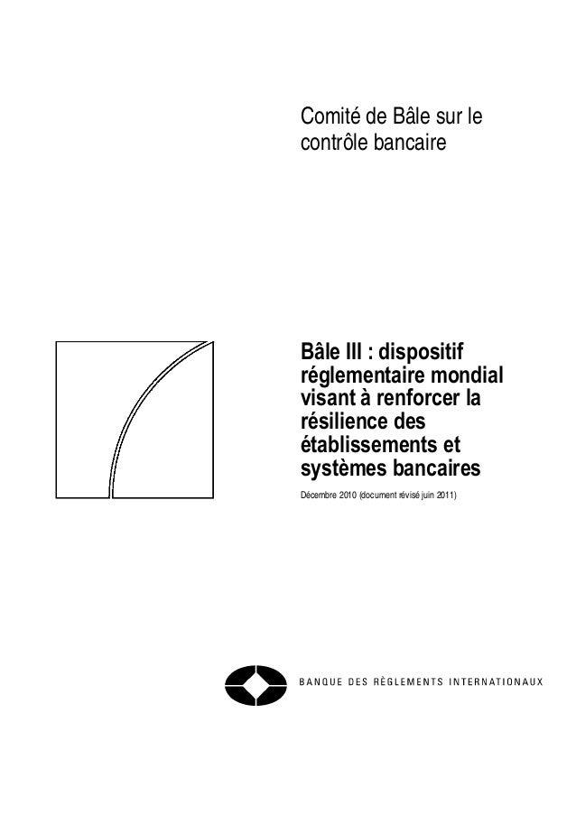 Comité de Bâle sur le  contrôle bancaire  Bâle III : dispositif  réglementaire mondial  visant à renforcer la  résilience ...