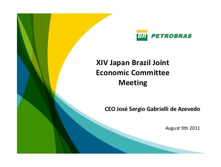 XIVJapanBrazilJointEconomicCommittee      Meeting  CEOJosé SergioGabrielli deAzevedo                        Augus...