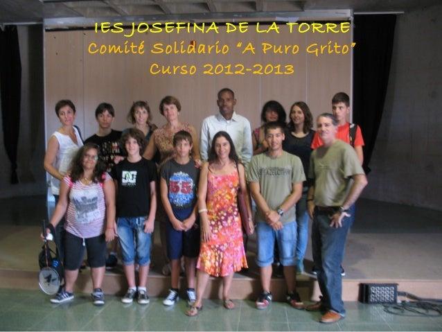 """IES JOSEFINA DE LA TORRE Comité Solidario """"A Puro Grito"""" Curso 2012-2013"""