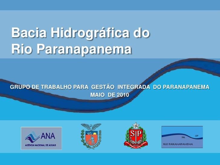 Bacia Hidrográfica doRio ParanapanemaGRUPO DE TRABALHO PARA GESTÃO INTEGRADA DO PARANAPANEMA                       MAIO DE...
