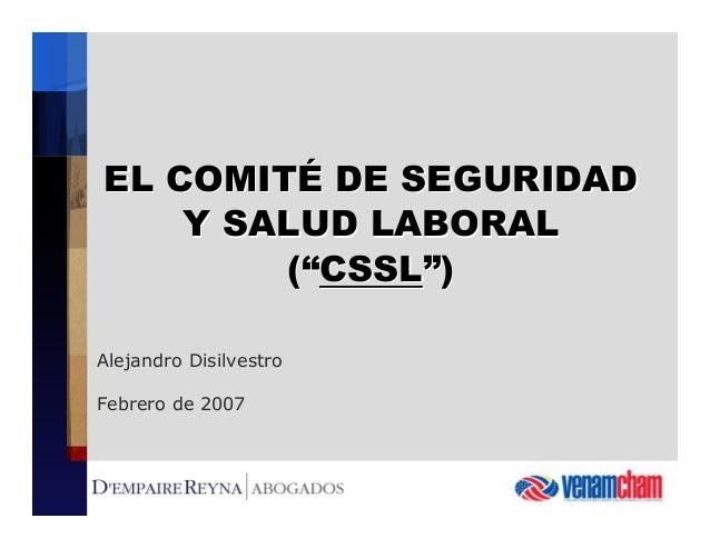"""EL COMITÉ DE SEGURIDAD  Y SALUD LABORAL  (""""CSSL"""")  Alejandro Disilvestro  Febrero de 2007"""