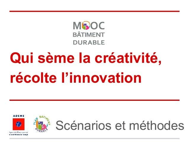Qui sème la créativité, récolte l'innovation Scénarios et méthodes