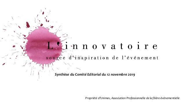 Synthèse du Comité Editorial du 12 novembre 2019 Propriété d'Unimev, Association Professionnelle de la filière événementie...