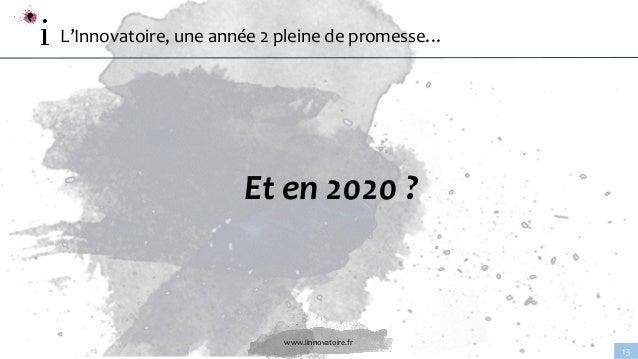 www.linnovatoire.fr 13 L'Innovatoire, une année 2 pleine de promesse… Et en 2020 ?