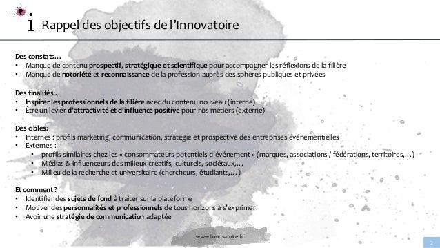www.linnovatoire.fr 2 Rappel des objectifs de l'Innovatoire Des constats… • Manque de contenu prospectif, stratégique et s...
