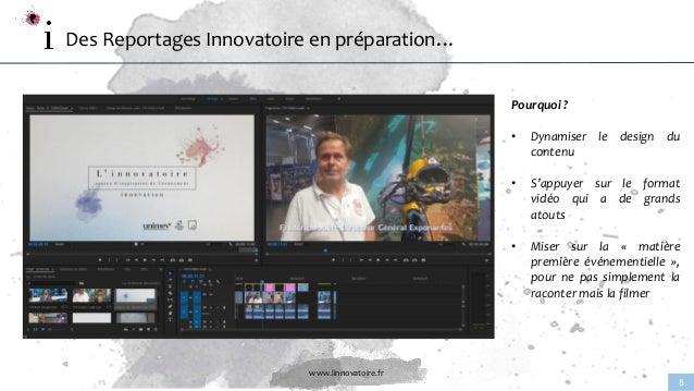 www.linnovatoire.fr 8 Des Reportages Innovatoire en préparation… Pourquoi ? • Dynamiser le design du contenu • S'appuyer s...