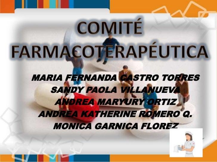 COMITÉ <br />FARMACOTERAPÉUTICA<br />MARIA FERNANDA CASTRO TORRES<br />SANDY PAOLA VILLANUEVA<br />ANDREA MARYURY ORTIZ <b...
