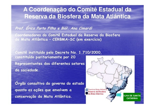 Domínio Mata Atlântica Reserva da Biosfera da Mata Atlântica A Coordenação do Comitê Estadual da Reserva da Biosfera da Ma...