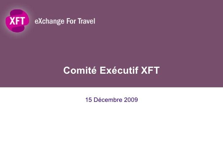 Comité Exécutif XFT 15 Décembre 2009