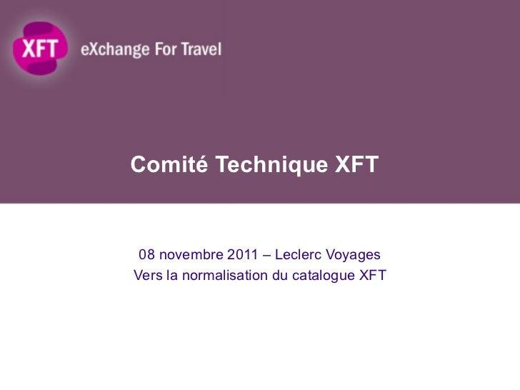 Comité Technique XFT 08 novembre 2011 – Leclerc Voyages Vers la normalisation du catalogue XFT
