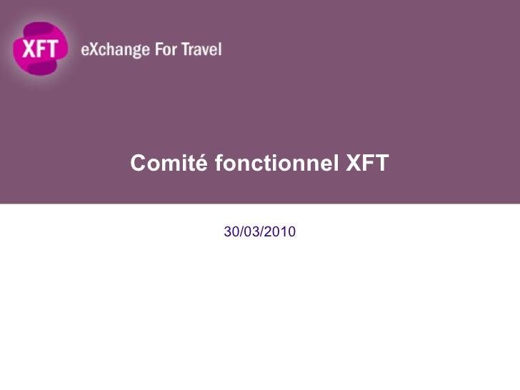 Comité fonctionnel XFT 30/03/2010