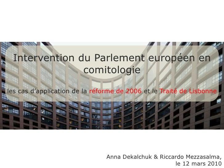 Intervention du Parlementeuropéen encomitologie<br />les casd'application de la réforme de 2006 et leTraité de Lisbonne<br...