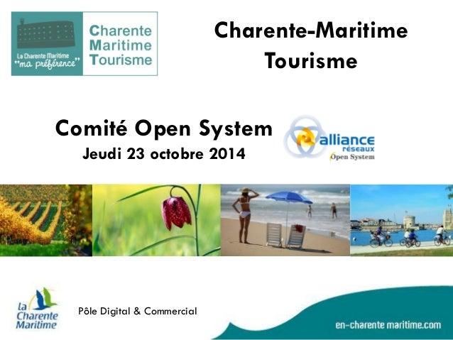 Comité Open System Jeudi 23 octobre 2014  Pôle Digital & Commercial  Charente-Maritime Tourisme