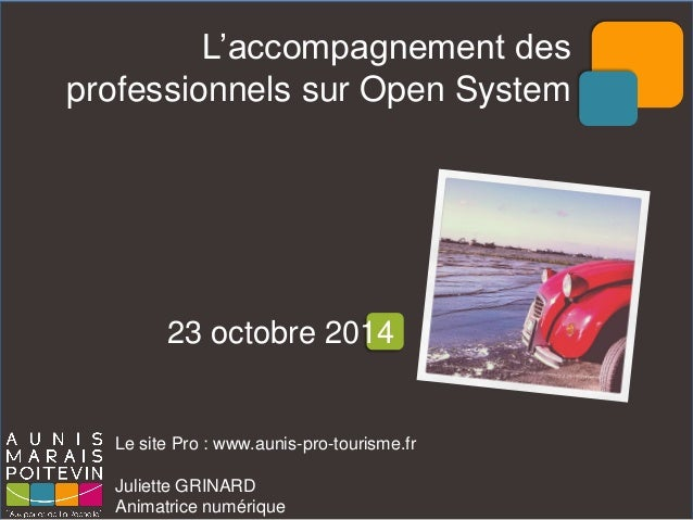Le site Pro : www.aunis-pro-tourisme.fr  Juliette GRINARD  Animatrice numérique  L'accompagnement des professionnels sur O...