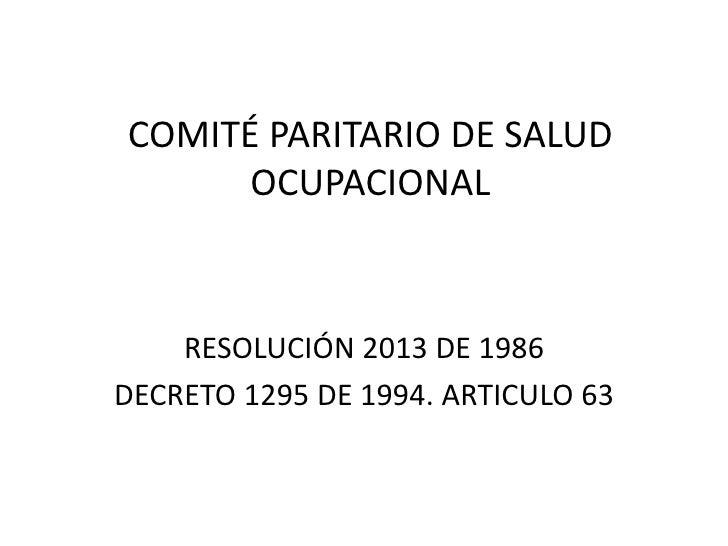COMITÉ PARITARIO DE SALUD OCUPACIONAL<br />RESOLUCIÓN 2013 DE 1986<br />DECRETO 1295 DE 1994. ARTICULO 63<br />