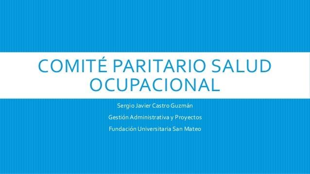 COMITÉ PARITARIO SALUD OCUPACIONAL Sergio Javier Castro Guzmán GestiónAdministrativa y Proyectos Fundación Universitaria S...