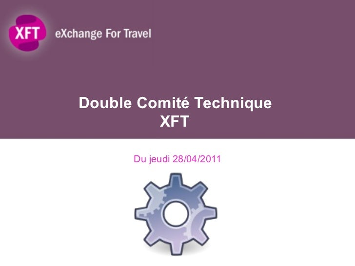 Double Comité Technique  XFT Du jeudi 28/04/2011