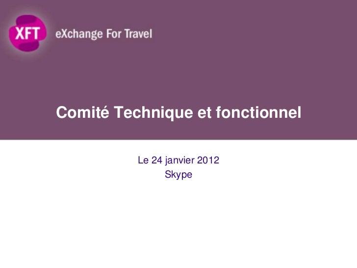 Comité Technique et fonctionnel          Le 24 janvier 2012                Skype