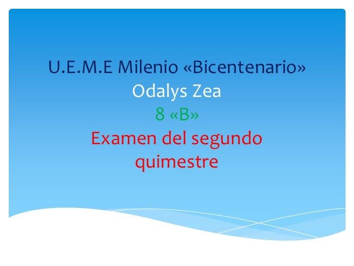 U.E.M.E Milenio «Bicentenario»         Odalys Zea            8 «B»     Examen del segundo         quimestre