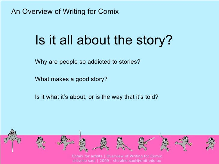 Why are people so addicted to stories? What makes a good story?  Is it what it's about, or is the way that it's told? Is i...
