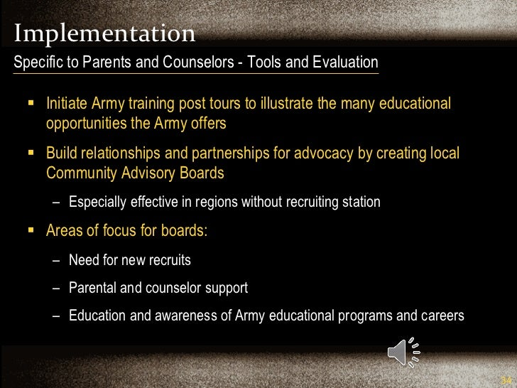 Implementation <ul><li>Initiate Army training post tours to illustrate the many educational opportunities the Army offers ...