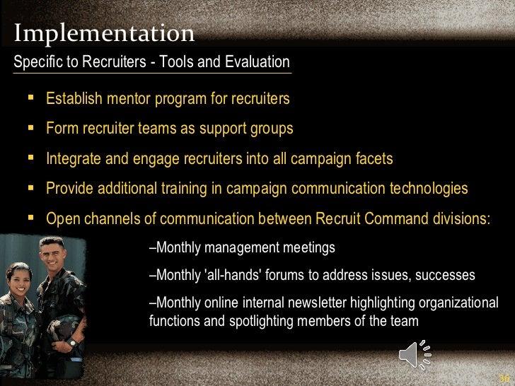 Implementation <ul><li>Establish mentor program for recruiters  </li></ul><ul><li>Form recruiter teams as support groups <...