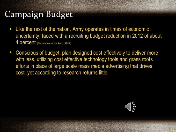 Campaign Budget <ul><li>Like the rest of the nation, Army operates in times of economic uncertainty, faced with a recruiti...