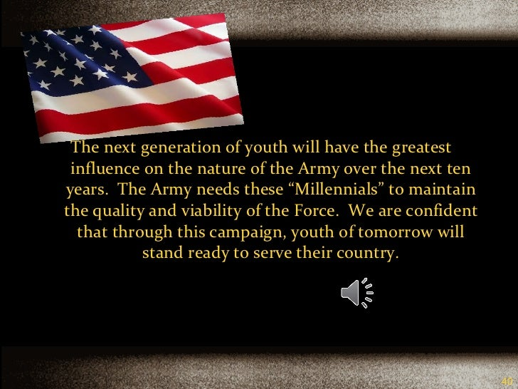 <ul><li>The next generation of youth will have the greatest influence on the nature of the Army over the next ten years.  ...
